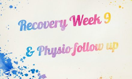 Recovery Week 9 including physio follow up